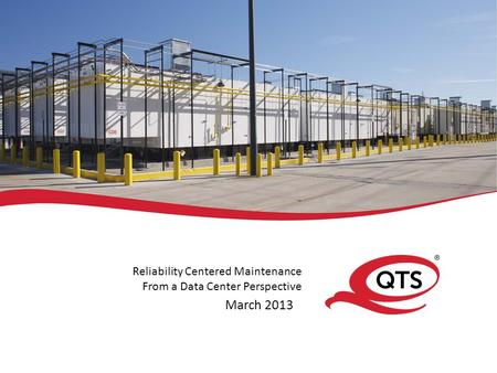 Reliability Centered Maintenance From a Data Center Perspective March 2013.