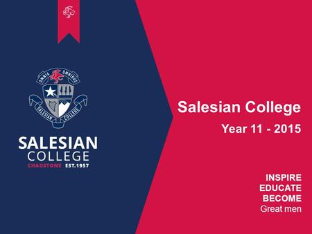 00 INSPIRE EDUCATE BECOME Great men Salesian College Year 11 - 2015.