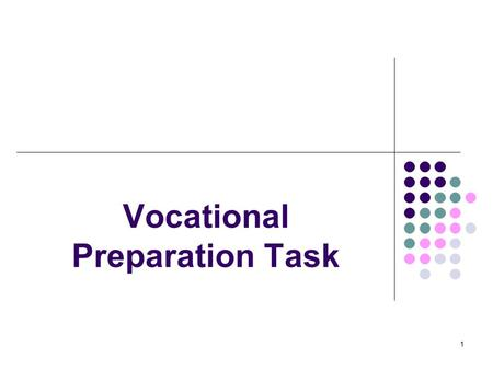 Vocational Preparation Task 1.  practical application of knowledge, understanding skills and competences developed through the modules  substantial.