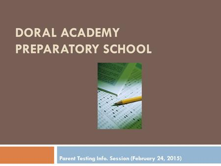 DORAL ACADEMY PREPARATORY SCHOOL Parent Testing Info. Session (February 24, 2015)