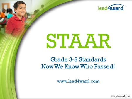 STAAR Grade 3-8 Standards Now We Know Who Passed! www.lead4ward.com.