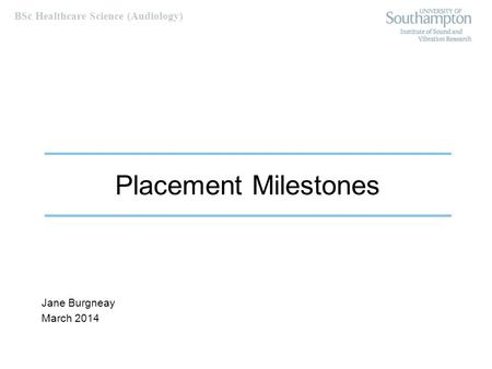 BSc Healthcare Science (Audiology) Placement Milestones Jane Burgneay March 2014.