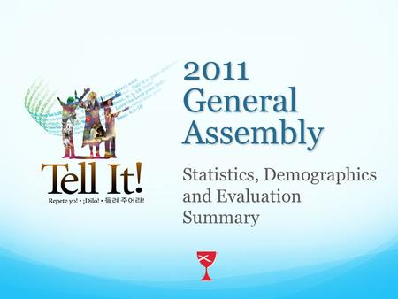 2011 General Assembly Statistics, Demographics and Evaluation Summary.