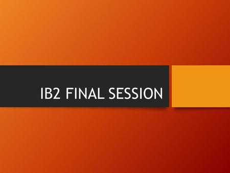 IB2 FINAL SESSION. Agenda: 1.Code of Conduct (Exams, May 2015) 2.May 2015: Timetable (Ss individual timetable) 3.Failing the matura: IBO conditions 4.Enquiry.
