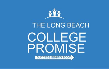 THE LONG BEACH COLLEGE PROMISE SUCCESS BEGINS TODAY.