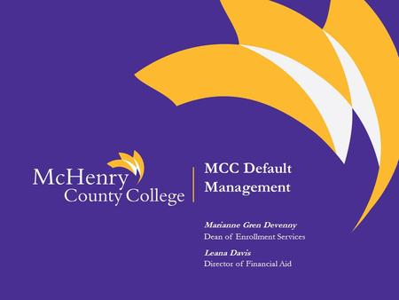 MCC Default Management Marianne Gren Devenny Dean of Enrollment Services Leana Davis Director of Financial Aid.