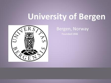 University of Bergen Bergen, Norway Founded 1946.