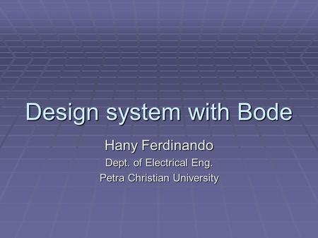 Design system with Bode Hany Ferdinando Dept. of Electrical Eng. Petra Christian University.