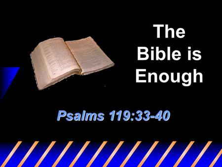 The Bible is Enough Psalms 119:33-40. 2 Effects of Non-Distinctive Preaching Lack of Bible knowledge Loss of faith Loss of identity Losses to denominations.