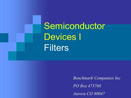 Semiconductor Devices I Filters Benchmark Companies Inc PO Box 473768 Aurora CO 80047.