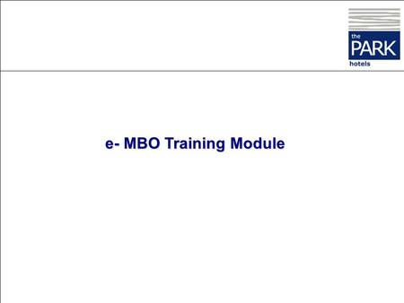 e- MBO Training Module This section deals solely with your role as the General Manager of the unit. You are also an Appraisee to the Managing Director.