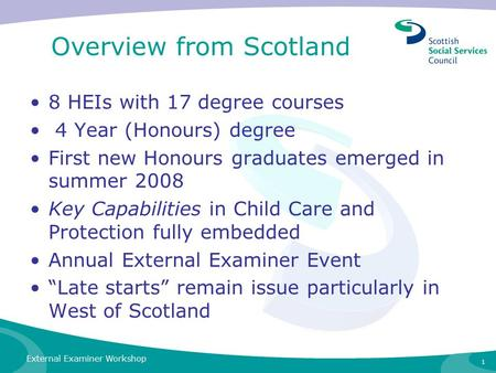 Overview from Scotland 8 HEIs with 17 degree courses 4 Year (Honours) degree First new Honours graduates emerged in summer 2008 Key Capabilities in Child.