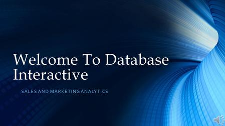 SALES AND MARKETING ANALYTICS Welcome To Database Interactive.