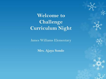 Welcome to Challenge Curriculum Night Mrs. Ajaya Sonde James Williams Elementary.