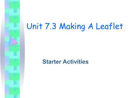 Unit 7.3 Making A Leaflet Starter Activities. Lesson 1 – What Is a Corporate Image? In Pairs look at the four leaflets and then: Identify three similarities.