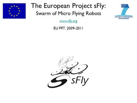 The European Project sFly: Swarm of Micro Flying Robots www.sfly.org EU FP7, 2009-2011 www.sfly.org.