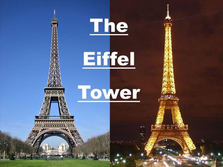 The Eiffel Tower. Where is the Eiffel Tower? ? ? ? ? ? ? ? ? ? ? ? ? ?