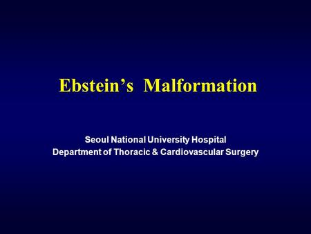Ebstein's Malformation Seoul National University Hospital Department of Thoracic & Cardiovascular Surgery.