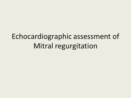 Echocardiographic assessment of Mitral regurgitation.