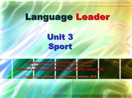 Language Leader Unit 3 Sport Language Leader, Intermediate Student's Book By David Cotton, David Falvey & Simon Kent Published and Copyright by Pearson.