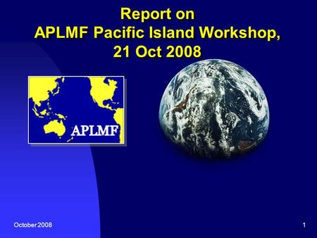 October 20081 Report on APLMF Pacific Island Workshop, 21 Oct 2008.