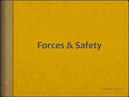 Forces & Safety Noadswood Science, 2012.