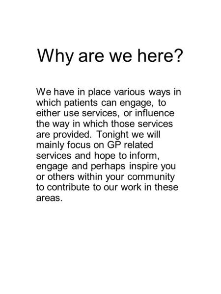 Why are we here? We have in place various ways in which patients can engage, to either use services, or influence the way in which those services are provided.