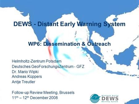 1WP6 - Dissemination & OutreachPresenter initials DEWS - Distant Early Warning System WP6: Dissemination & Outreach Helmholtz-Zentrum Potsdam Deutsches.