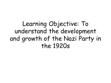 The Nazi's in the 1920s During the 1920s the Nazi Party underwent some quite big changes to their structure and organisation For most of the 1920s they.