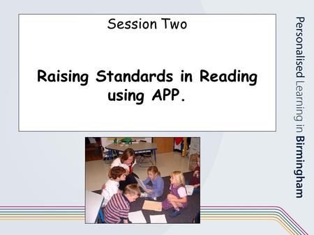 Session Two Raising Standards in Reading using APP.