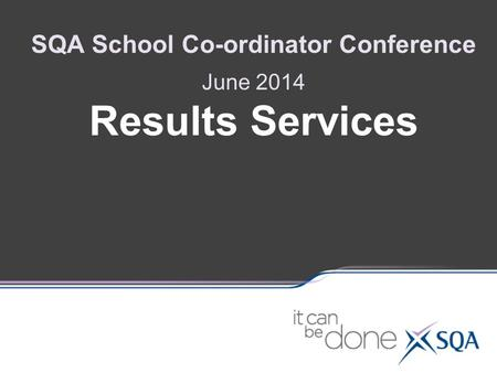 SQA School Co-ordinator Conference June 2014 Results Services.