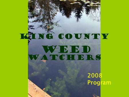 King County Weed Watchers 2008 Program. Introduction to plant categories Native: native plants are those that occur naturally in an area. They include.