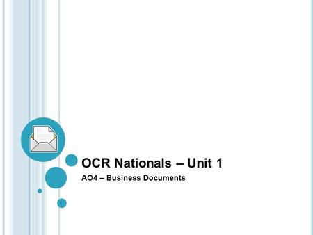 OCR Nationals – Unit 1 AO4 – Business Documents. Overview of AO4 To produce a variety of different business documents for the company.
