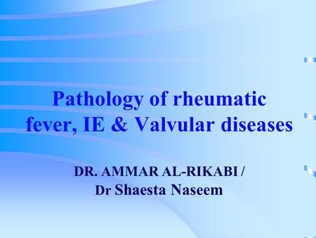 Pathology of rheumatic fever, IE & Valvular diseases DR