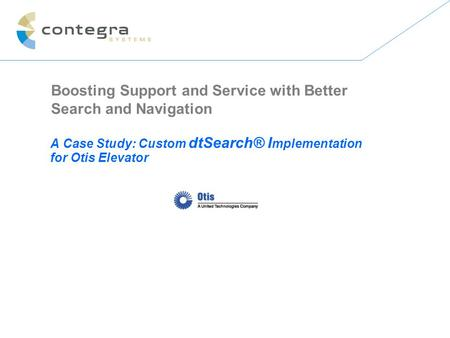 Boosting Support and Service with Better Search and Navigation A Case Study: Custom dtSearch® I mplementation for Otis Elevator.