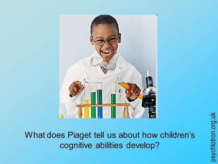 According to Piaget Children are little scientists who develop cognitively by acquiring schemas about the world through discovery learning To what extent.