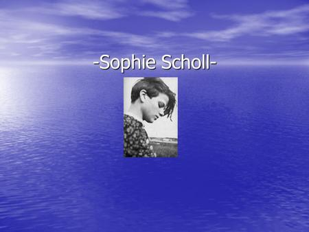 -Sophie Scholl-. Origins and ends Sophia Magdalena Scholl Sophia Magdalena Scholl Born May 9 th 1921 Born May 9 th 1921 Died February 22 nd 1943 Died.
