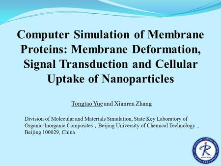 Computer Simulation of Membrane Proteins: Membrane Deformation, Signal Transduction and Cellular Uptake of Nanoparticles Tongtao Yue and Xianren Zhang.