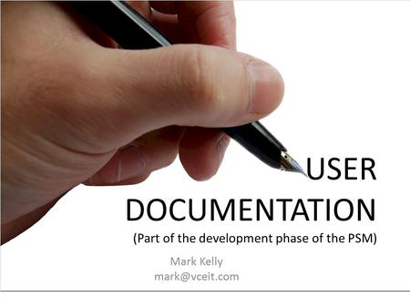 USER DOCUMENTATION (Part of the development phase of the PSM) Mark Kelly