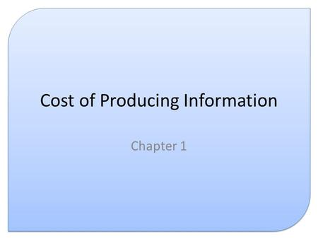 Cost of Producing Information Chapter 1. Contents This presentation covers the cost of: – Hardware – Software – Consumables – Personnel.