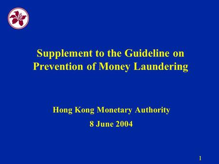 1 Supplement to the Guideline on Prevention of Money Laundering Hong Kong Monetary Authority 8 June 2004.