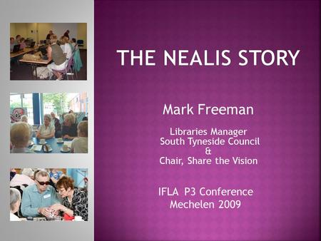 Mark Freeman Libraries Manager South Tyneside Council & Chair, Share the Vision IFLA P3 Conference Mechelen 2009.
