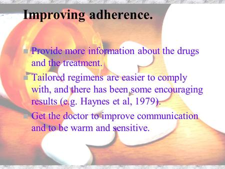 Improving adherence. n Provide more information about the drugs and the treatment. n Tailored regimens are easier to comply with, and there has been some.