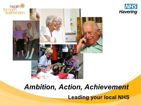 Ambition, Action, Achievement Leading your local NHS.