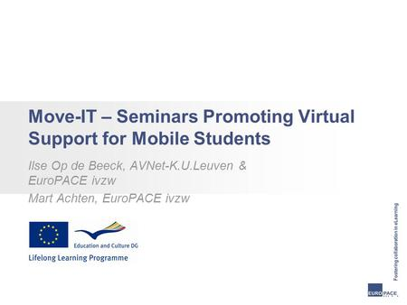 Move-IT – Seminars Promoting Virtual Support for Mobile Students Ilse Op de Beeck, AVNet-K.U.Leuven & EuroPACE ivzw Mart Achten, EuroPACE ivzw.