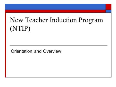New Teacher Induction Program (NTIP) Orientation and Overview.