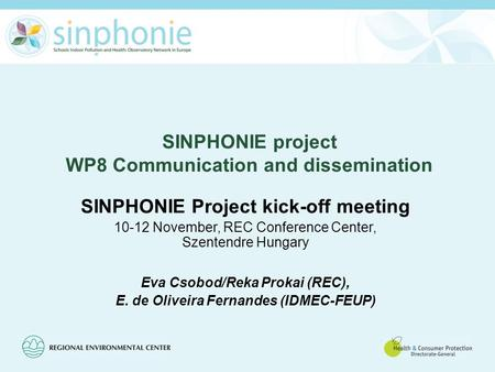 SINPHONIE project WP8 Communication and dissemination SINPHONIE Project kick-off meeting 10-12 November, REC Conference Center, Szentendre Hungary Eva.