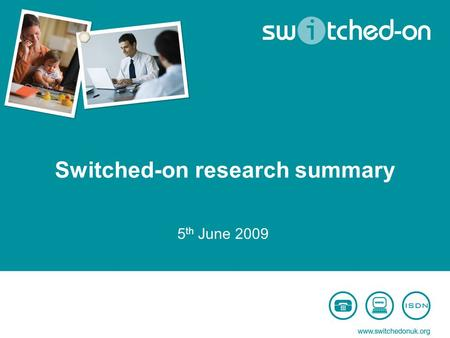 Switched-on research summary 5 th June 2009. Contents Summary of activity to date Research findings and recommendations Call centre activity update.
