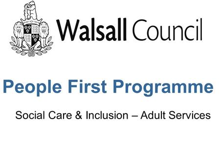 People First Programme Social Care & Inclusion – Adult Services.