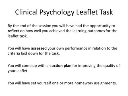 Clinical Psychology Leaflet Task By the end of the session you will have had the opportunity to reflect on how well you achieved the learning outcomes.